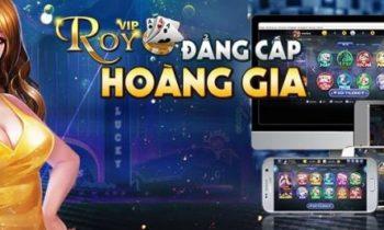 RoyVip – Game bài đổi thưởng đại gia 2018