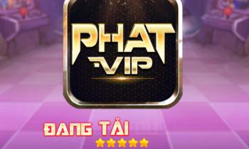 """Phát.Vip – Cổng game đổi thưởng """"không Hòa chỉ Phát"""""""