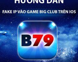 Big.Club: Hướng dẫn Fake IP để truy cập game trên ISO