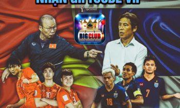 Big Club/B79.Club: Siêu trận Việt Nam – Thái Lan nhận 200 code