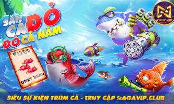 NaGaVip: Săn cá Đỏ – có ngay MỎ vàng (20 triệu Na)