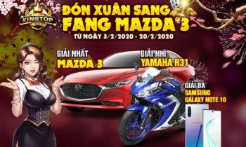 KingTop: Đón Xuân Sang Fang ngay Mazda