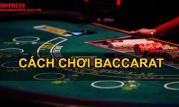 Hướng dẫn cách chơi Baccarat luôn thắng