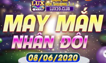 LuxClub: X2 may mắn trong ngày 8/6/2020