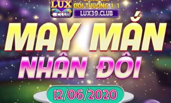 LuxClub: X2 May Mắn ngày 12/6