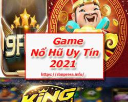TOP 3 Cổng Game Nổ Hũ Uy Tín 2021 – Nạp Nhanh Rút Gọn Nổ Cái Rụp !