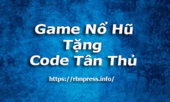 TOP 3 Game Nổ Hũ Tặng Code Tân Thủ Hót Hòn Họt Giàu Tắp Lự 2021 !
