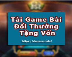 Tải Game Bài Đổi Thưởng Tặng Vốn Uy Tín Chơi Là Phát !!!