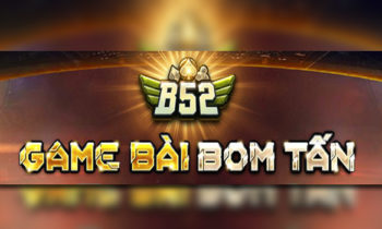 B52 Club – Game B52 Đổi Thưởng Mới Nhất 2021 Cho iOS/PC/Android !