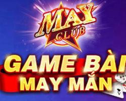 May Club – Siêu Game Đổi Thưởng Uy Tín Như Vàng 2021 !!!